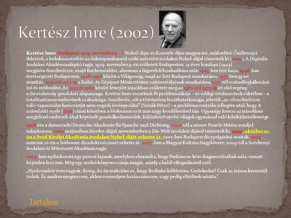  Kertész Imre (Budapest, 1929. november 9. –) Nobel-díjas és Kossuth-díjas magyar író, műfordító. Önéletrajzi ihletésű, a holokausztról és az önkényu