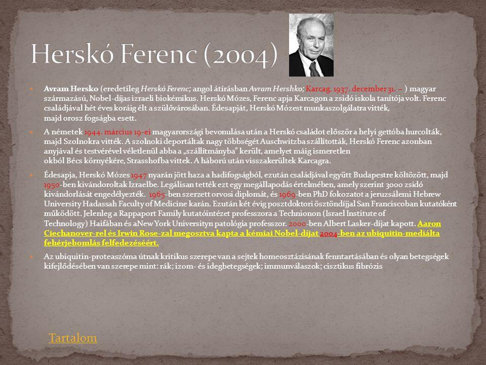  Avram Hersko (eredetileg Herskó Ferenc; angol átírásban Avram Hershko; Karcag, 1937. december 31. – ) magyar származású, Nobel-díjas izraeli biokémi