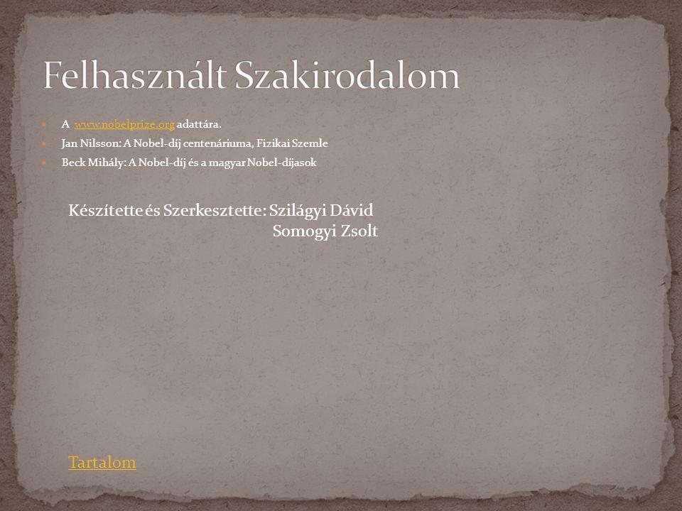  A www.nobelprize.org adattára.www.nobelprize.org  Jan Nilsson: A Nobel-díj centenáriuma, Fizikai Szemle  Beck Mihály: A Nobel-díj és a magyar Nobe