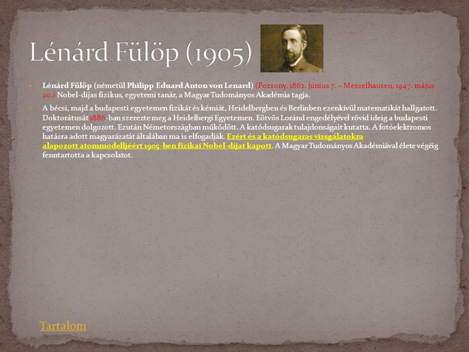  Lénárd Fülöp (németül Philipp Eduard Anton von Lenard) (Pozsony, 1862. június 7. – Messelhausen, 1947. május 20.) Nobel-díjas fizikus, egyetemi taná