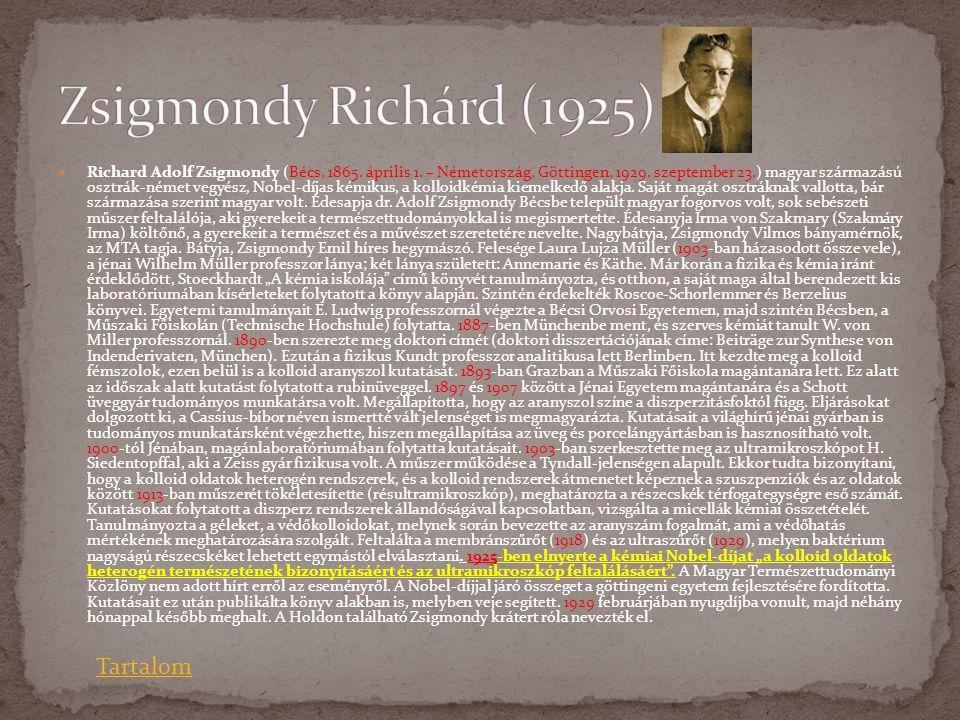  Richard Adolf Zsigmondy (Bécs, 1865. április 1. – Németország, Göttingen, 1929. szeptember 23.) magyar származású osztrák-német vegyész, Nobel-díjas