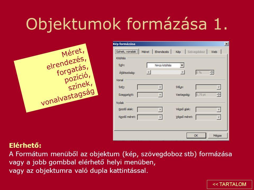 Objektumok formázása 1. Elérhető: A Formátum menüből az objektum (kép, szövegdoboz stb) formázása vagy a jobb gombbal elérhető helyi menüben, vagy az