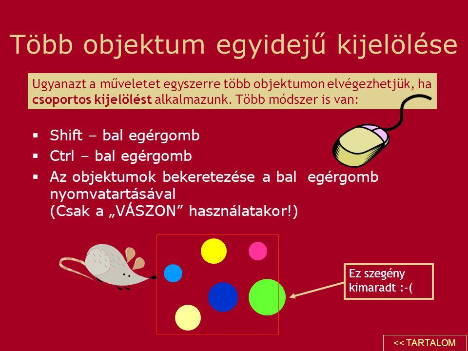 """Több objektum egyidejű kijelölése  Shift – bal egérgomb  Ctrl – bal egérgomb  Az objektumok bekeretezése a bal egérgomb nyomvatartásával (Csak a """"V"""