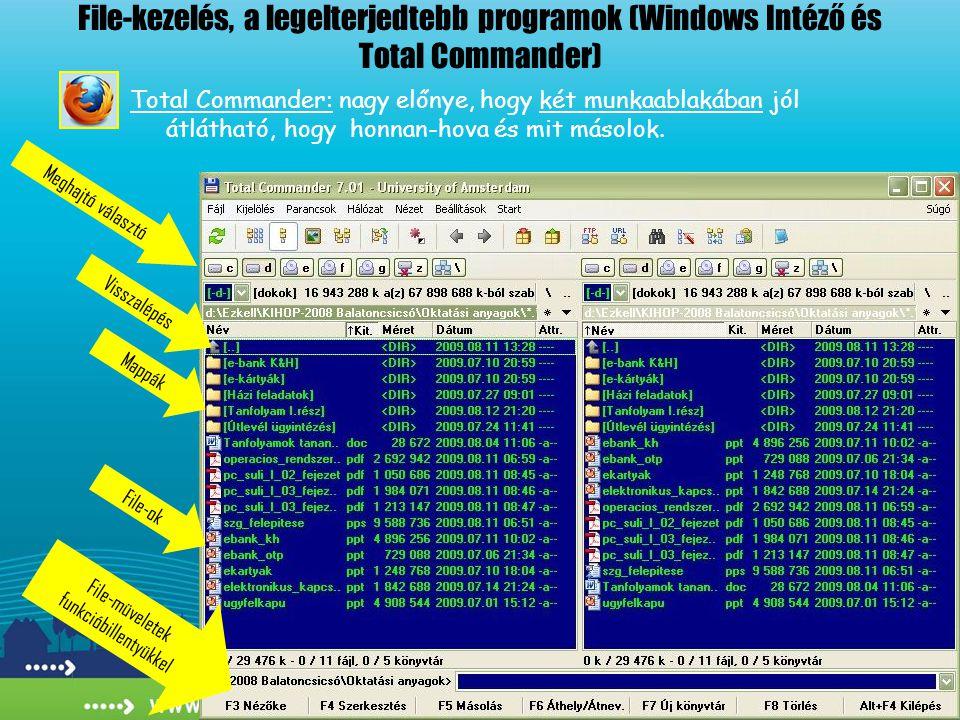 File-kezelés, a legelterjedtebb programok (Windows Intéző és Total Commander) Total Commander: nagy előnye, hogy két munkaablakában jól átlátható, hog