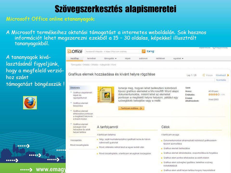 Szövegszerkesztés alapismeretei Microsoft Office online etananyagok: A Microsoft termékeihez oktatási támogatást a internetes weboldalán. Sok hasznos