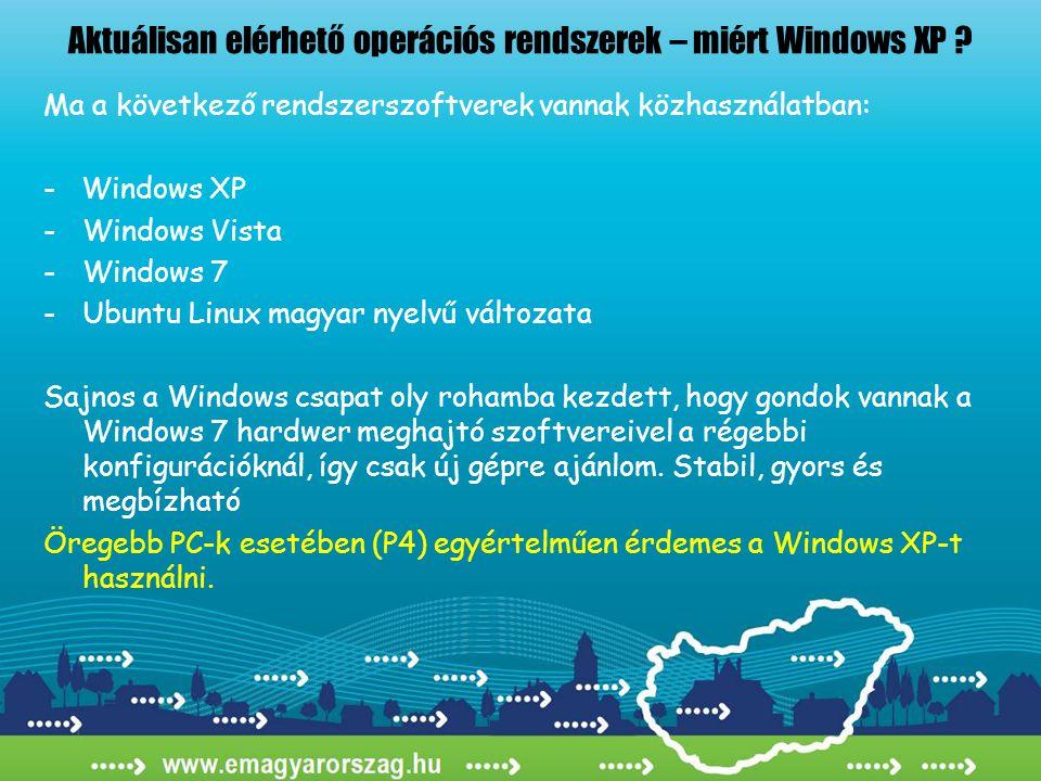 Aktuálisan elérhető operációs rendszerek – miért Windows XP ? Ma a következő rendszerszoftverek vannak közhasználatban: - Windows XP -Windows Vista -W