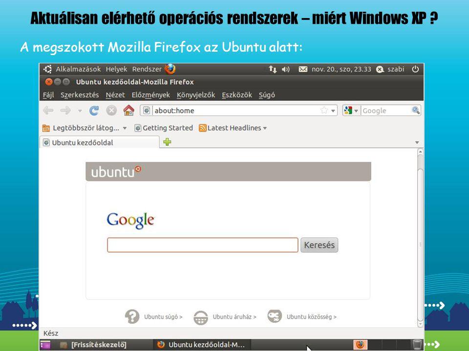 Aktuálisan elérhető operációs rendszerek – miért Windows XP ? A megszokott Mozilla Firefox az Ubuntu alatt: