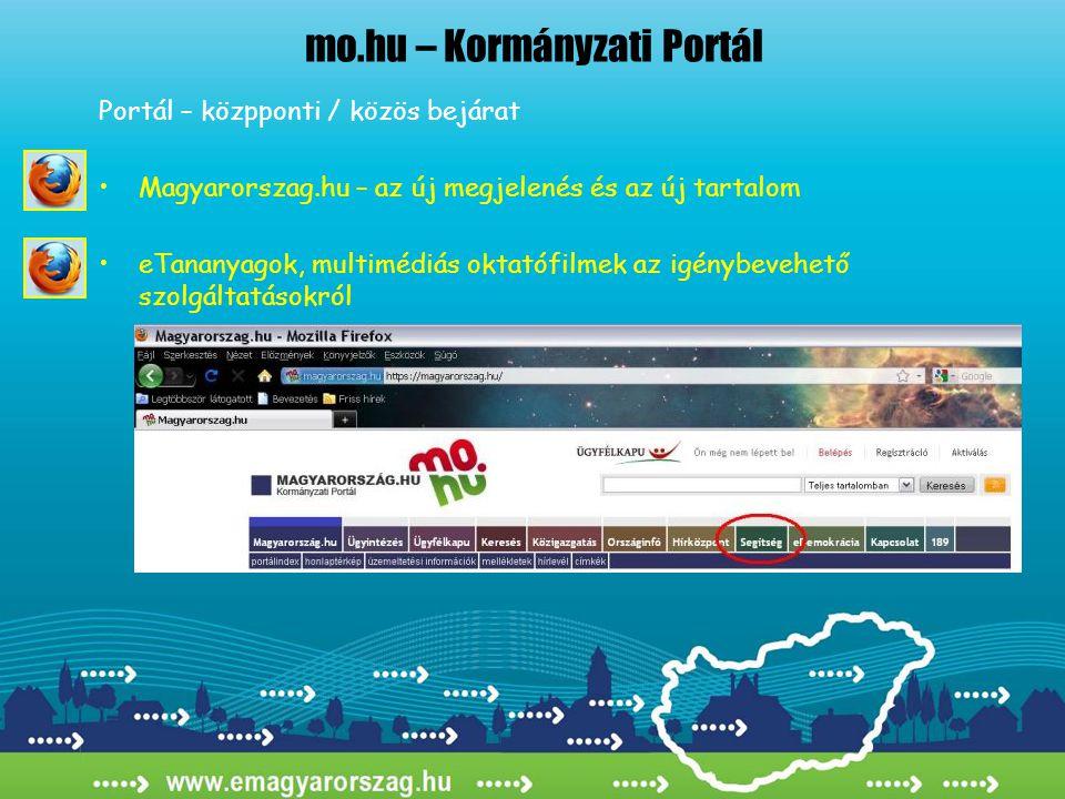 mo.hu – Kormányzati Portál Portál – közpponti / közös bejárat •Magyarorszag.hu – az új megjelenés és az új tartalom •eTananyagok, multimédiás oktatófi