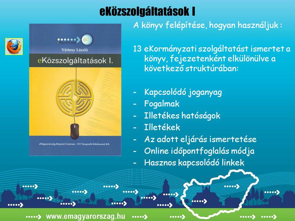 eKözszolgáltatások I A könyv felépítése, hogyan használjuk : 13 eKormányzati szolgáltatást ismertet a könyv, fejezetenként elkülönülve a következő str