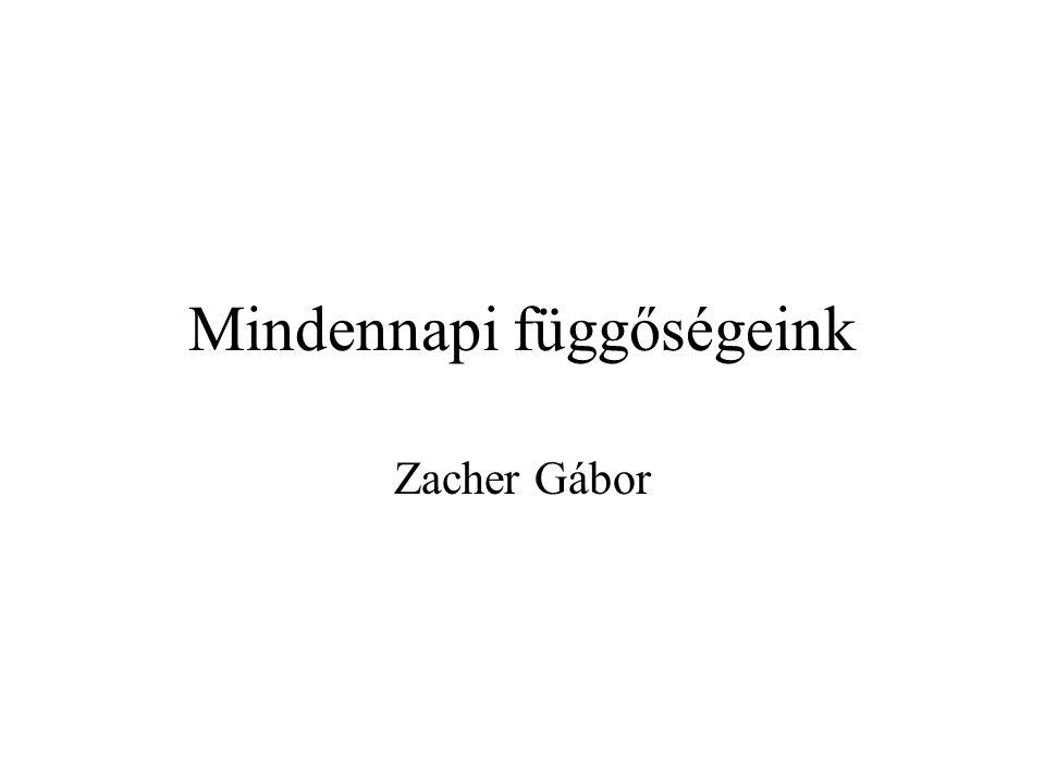 Mindennapi függőségeink Zacher Gábor