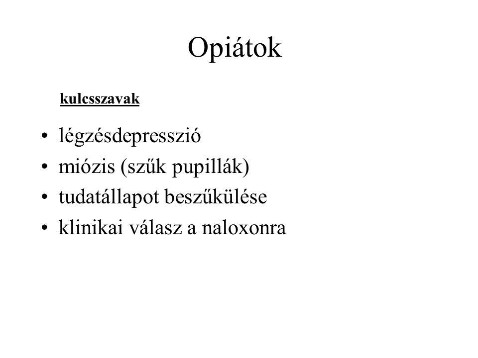 Opiátok •légzésdepresszió •miózis (szűk pupillák) •tudatállapot beszűkülése •klinikai válasz a naloxonra kulcsszavak