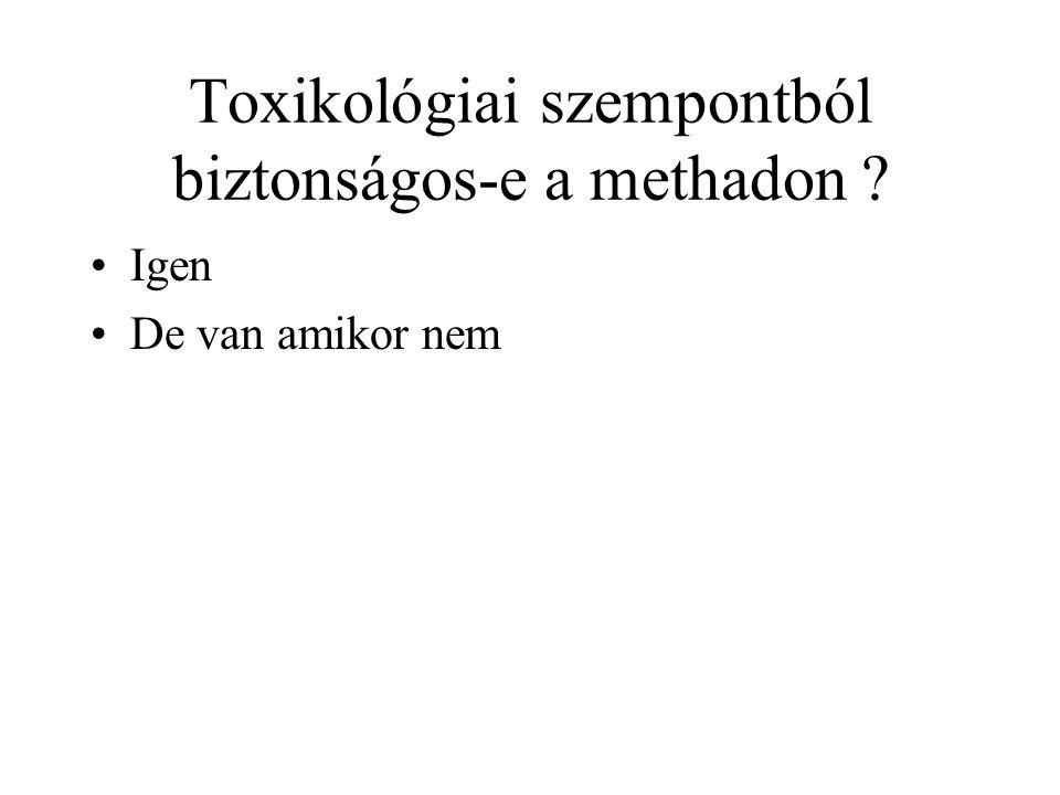 Toxikológiai szempontból biztonságos-e a methadon ? •Igen •De van amikor nem