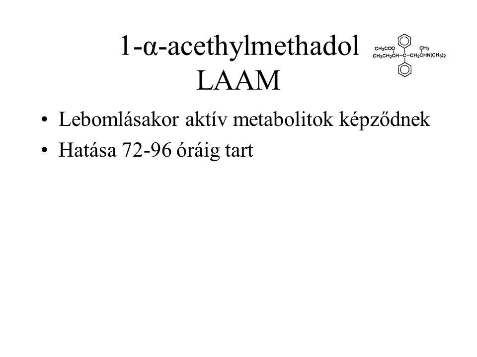 1-α-acethylmethadol LAAM •Lebomlásakor aktív metabolitok képződnek •Hatása 72-96 óráig tart