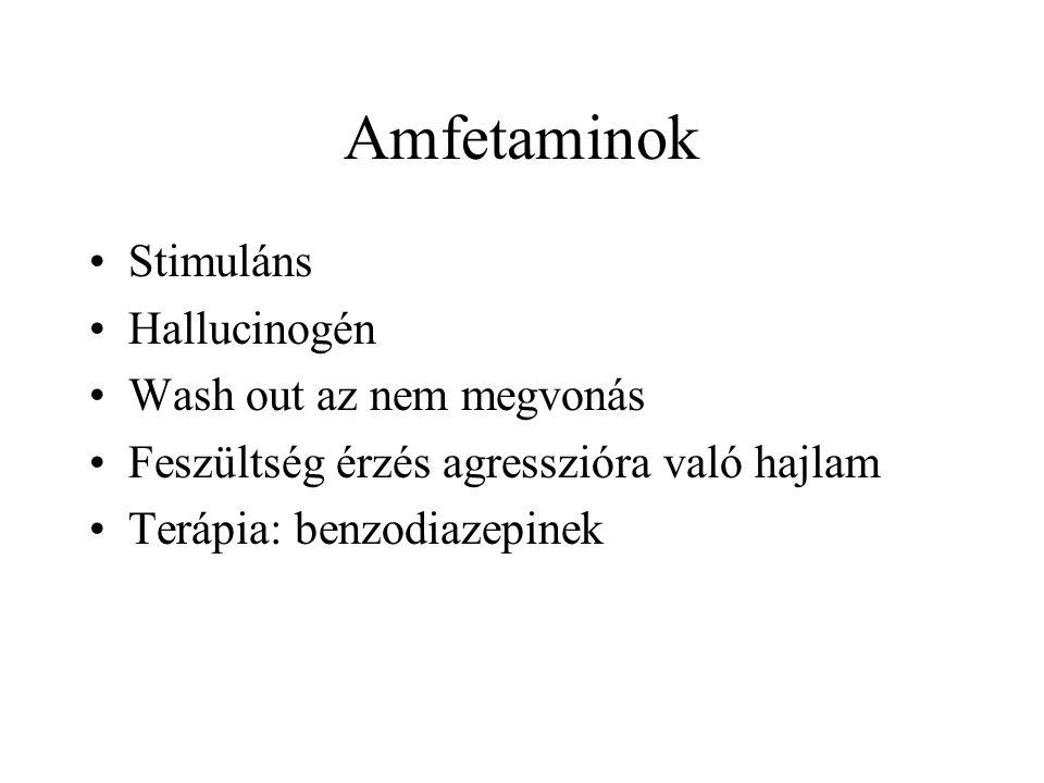 Amfetaminok •Stimuláns •Hallucinogén •Wash out az nem megvonás •Feszültség érzés agresszióra való hajlam •Terápia: benzodiazepinek