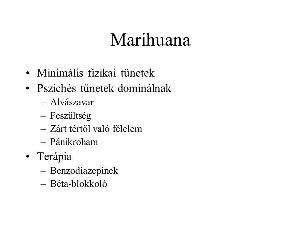 Marihuana •Minimális fizikai tünetek •Pszichés tünetek dominálnak –Alvászavar –Feszültség –Zárt tértől való félelem –Pánikroham •Terápia –Benzodiazepinek –Béta-blokkoló