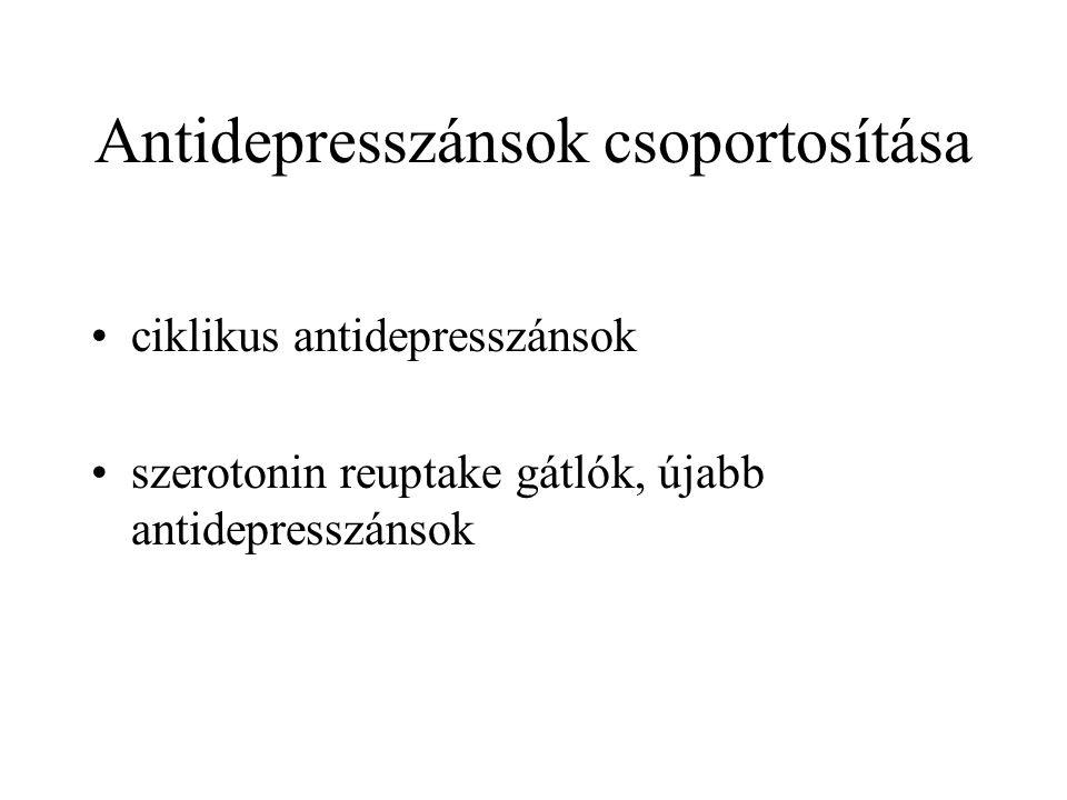Antidepresszánsok csoportosítása •ciklikus antidepresszánsok •szerotonin reuptake gátlók, újabb antidepresszánsok