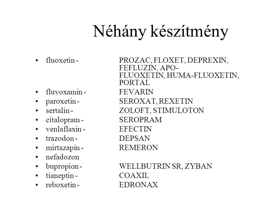 Néhány készítmény •fluoxetin - PROZAC, FLOXET, DEPREXIN, FEFLUZIN, APO- FLUOXETIN, HUMA-FLUOXETIN, PORTAL •fluvoxamin - FEVARIN •paroxetin - SEROXAT, REXETIN •sertalin - ZOLOFT, STIMULOTON •citalopram - SEROPRAM •venlaflaxin - EFECTIN •trazodon - DEPSAN •mirtazapin - REMERON •nefadozon •bupropion - WELLBUTRIN SR, ZYBAN •tianeptin - COAXIL •reboxetin - EDRONAX