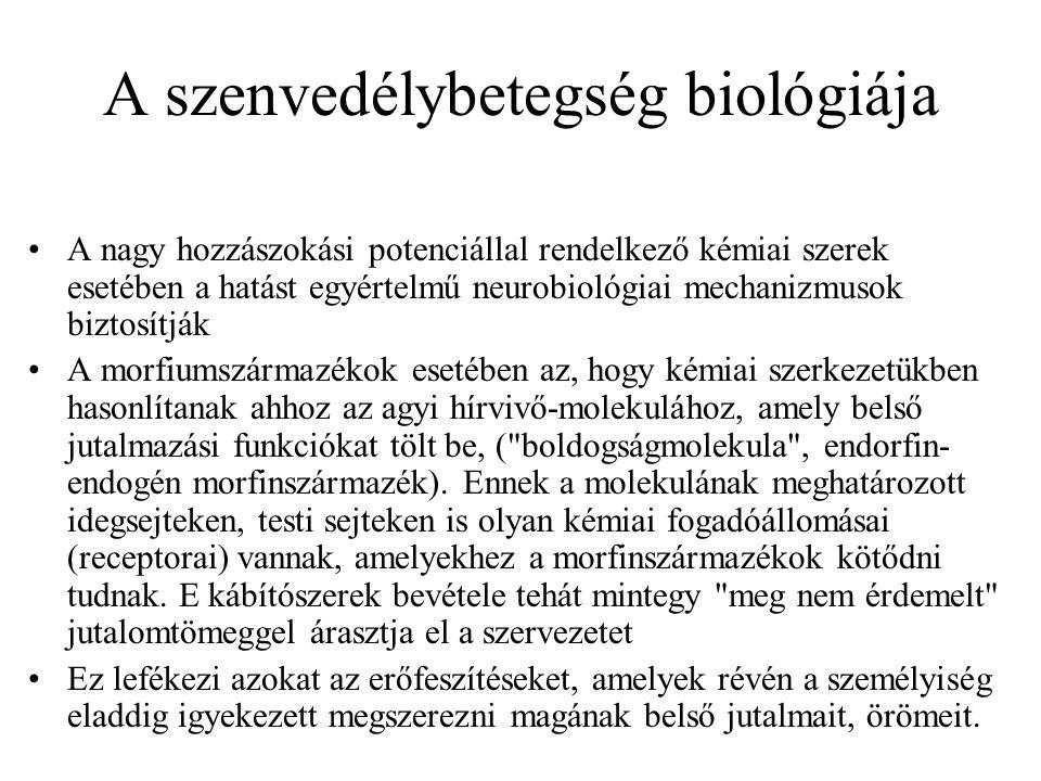 A szenvedélybetegség biológiája •A nagy hozzászokási potenciállal rendelkező kémiai szerek esetében a hatást egyértelmű neurobiológiai mechanizmusok biztosítják •A morfiumszármazékok esetében az, hogy kémiai szerkezetükben hasonlítanak ahhoz az agyi hírvivő-molekulához, amely belső jutalmazási funkciókat tölt be, ( boldogságmolekula , endorfin- endogén morfinszármazék).