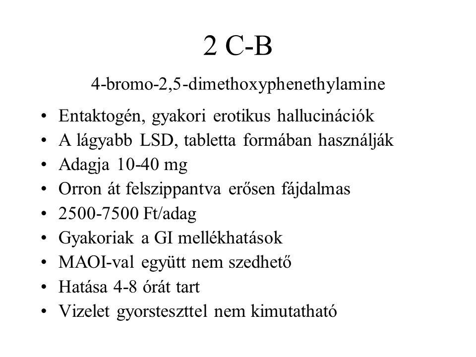 2 C-B 4-bromo-2,5-dimethoxyphenethylamine •Entaktogén, gyakori erotikus hallucinációk •A lágyabb LSD, tabletta formában használják •Adagja 10-40 mg •Orron át felszippantva erősen fájdalmas •2500-7500 Ft/adag •Gyakoriak a GI mellékhatások •MAOI-val együtt nem szedhető •Hatása 4-8 órát tart •Vizelet gyorsteszttel nem kimutatható