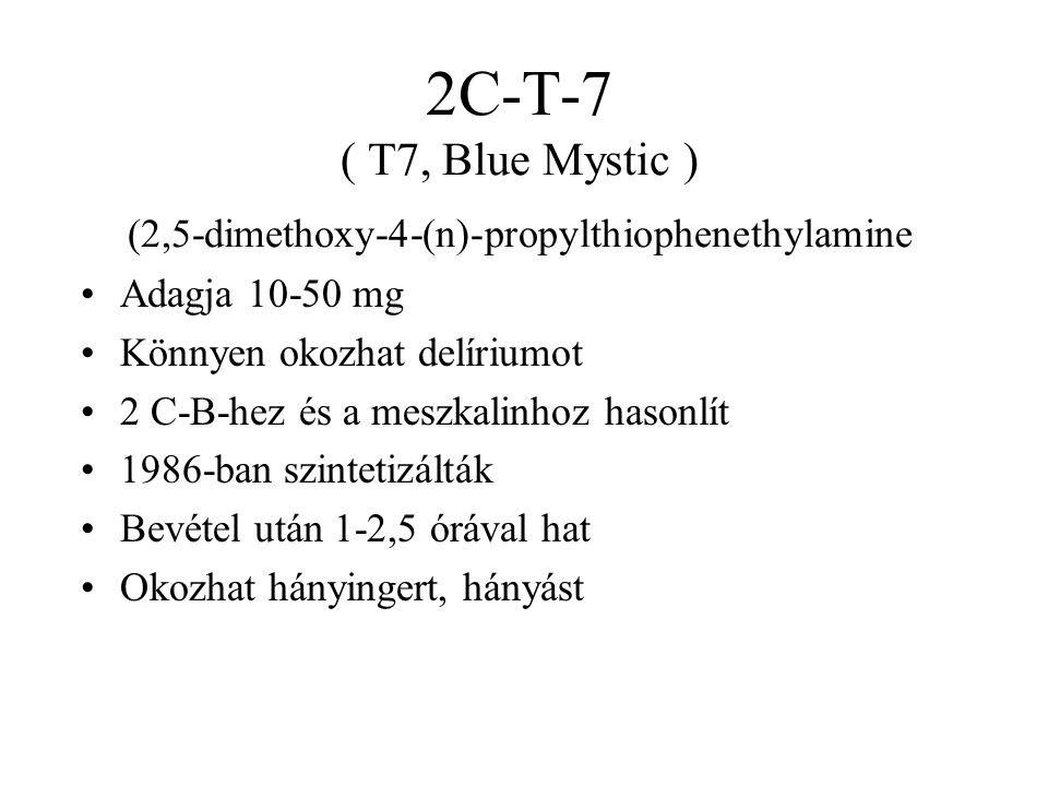 2C-T-7 ( T7, Blue Mystic ) (2,5-dimethoxy-4-(n)-propylthiophenethylamine •Adagja 10-50 mg •Könnyen okozhat delíriumot •2 C-B-hez és a meszkalinhoz hasonlít •1986-ban szintetizálták •Bevétel után 1-2,5 órával hat •Okozhat hányingert, hányást