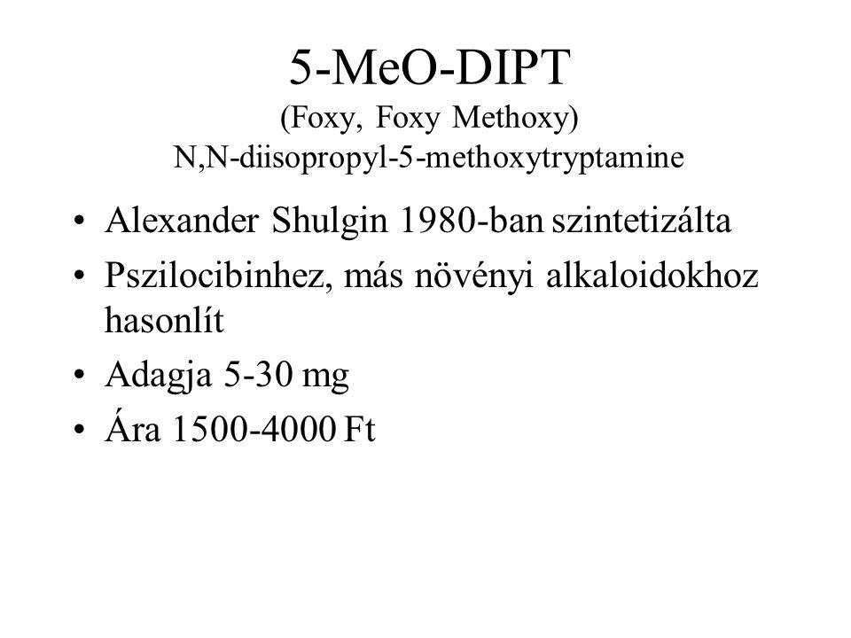 5-MeO-DIPT (Foxy, Foxy Methoxy) N,N-diisopropyl-5-methoxytryptamine •Alexander Shulgin 1980-ban szintetizálta •Pszilocibinhez, más növényi alkaloidokhoz hasonlít •Adagja 5-30 mg •Ára 1500-4000 Ft