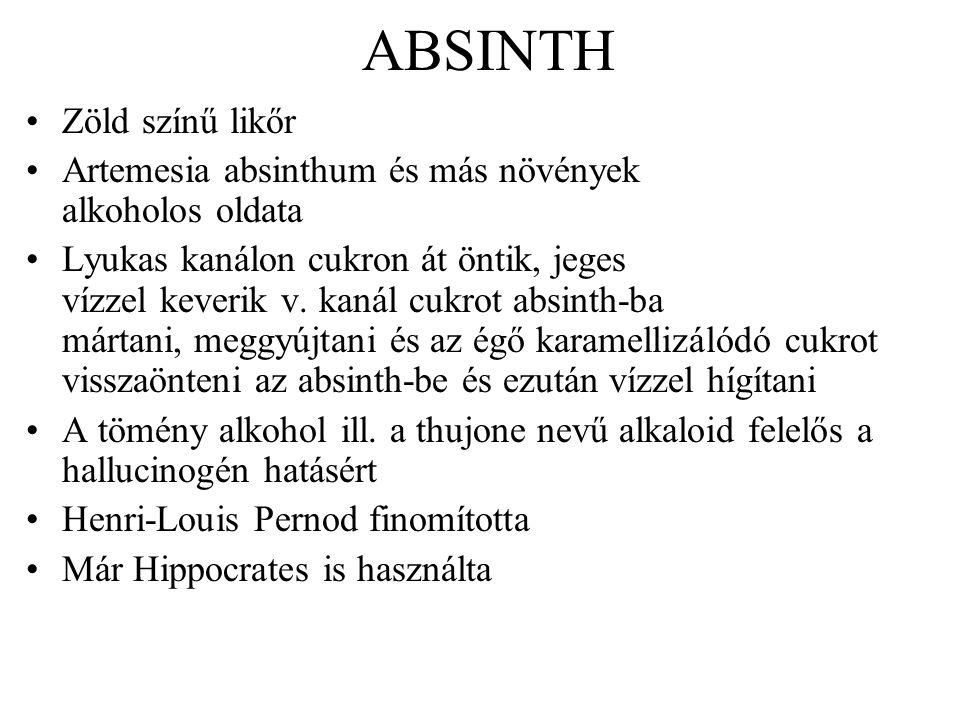 ABSINTH •Zöld színű likőr •Artemesia absinthum és más növények alkoholos oldata •Lyukas kanálon cukron át öntik, jeges vízzel keverik v.