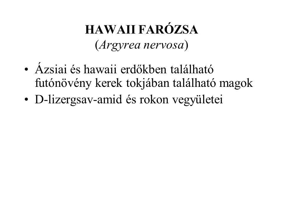 HAWAII FARÓZSA (Argyrea nervosa) •Ázsiai és hawaii erdőkben található futónövény kerek tokjában található magok •D-lizergsav-amid és rokon vegyületei