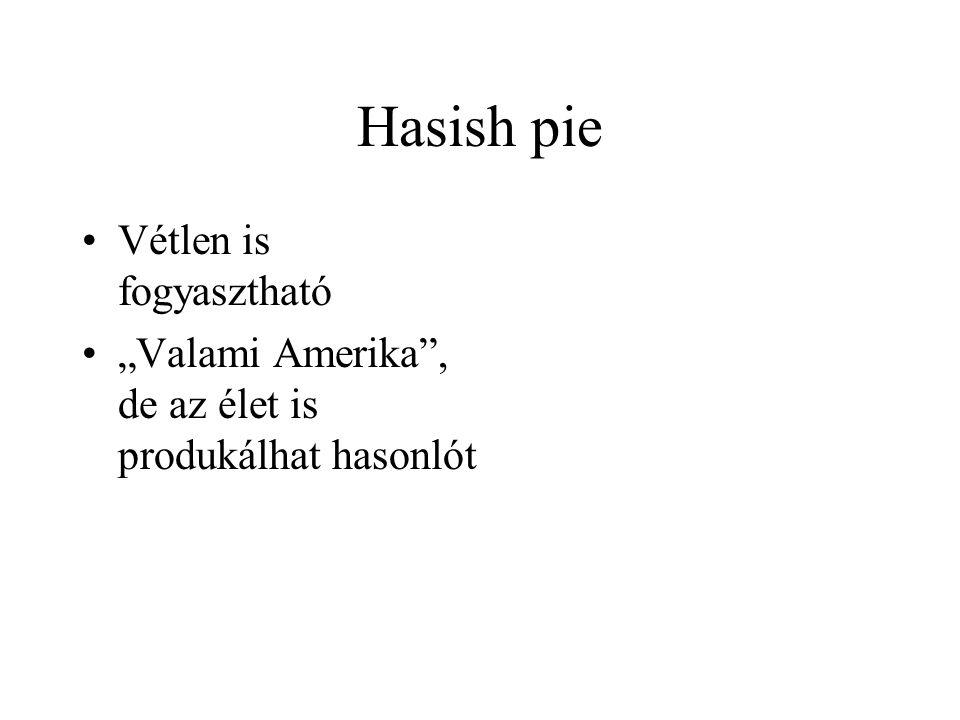 """Hasish pie •Vétlen is fogyasztható •""""Valami Amerika , de az élet is produkálhat hasonlót"""