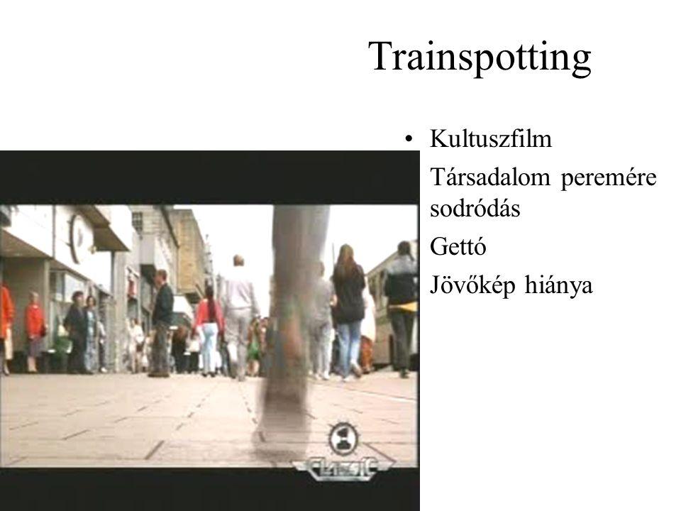 Trainspotting •Kultuszfilm •Társadalom peremére sodródás •Gettó •Jövőkép hiánya