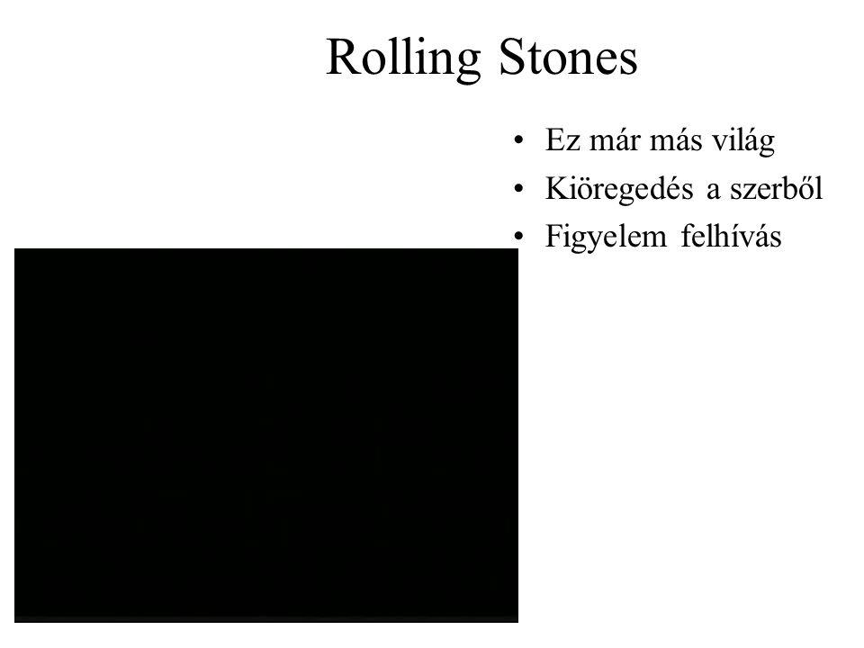Rolling Stones •Ez már más világ •Kiöregedés a szerből •Figyelem felhívás