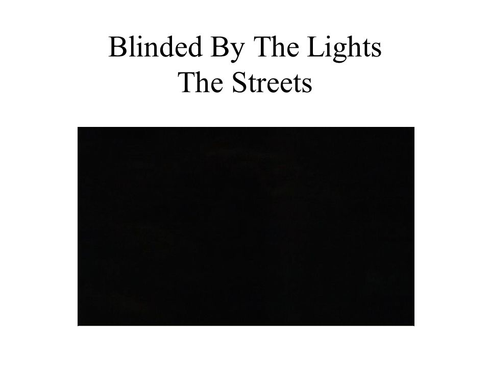Blinded By The Lights The Streets
