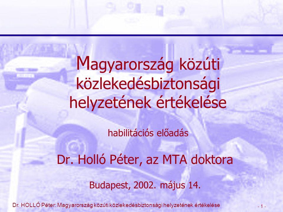 - 1 - Dr. HOLLÓ Péter: Magyarország közúti közlekedésbiztonsági helyzetének értékelése M agyarország közúti közlekedésbiztonsági helyzetének értékelés