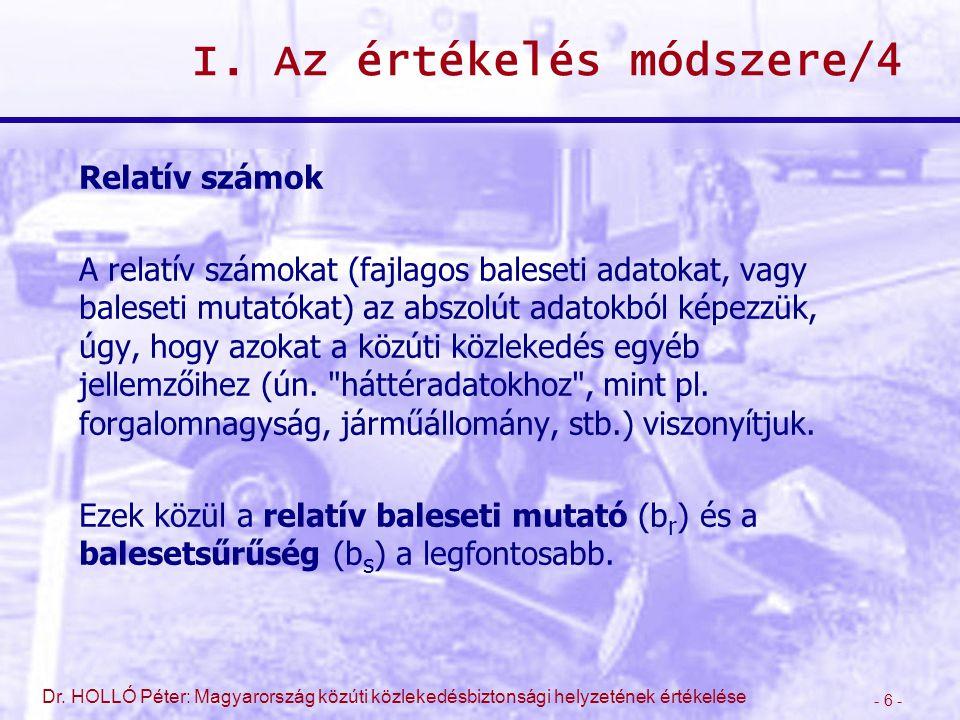 - 6 - Dr. HOLLÓ Péter: Magyarország közúti közlekedésbiztonsági helyzetének értékelése I. Az értékelés módszere/4 Relatív számok A relatív számokat (f