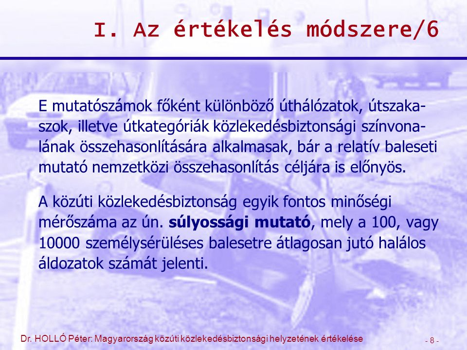 - 8 - Dr. HOLLÓ Péter: Magyarország közúti közlekedésbiztonsági helyzetének értékelése I. Az értékelés módszere/6 E mutatószámok főként különböző úthá