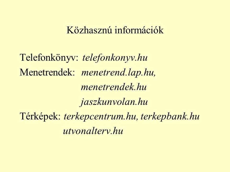 Közhasznú információk Telefonkönyv: telefonkonyv.hu Menetrendek: menetrend.lap.hu, menetrendek.hu jaszkunvolan.hu Térképek: terkepcentrum.hu, terkepba