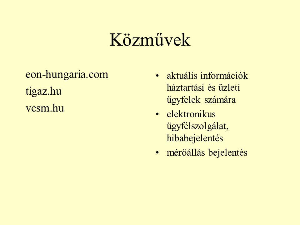 Közművek eon-hungaria.com tigaz.hu vcsm.hu •aktuális információk háztartási és üzleti ügyfelek számára •elektronikus ügyfélszolgálat, hibabejelentés •