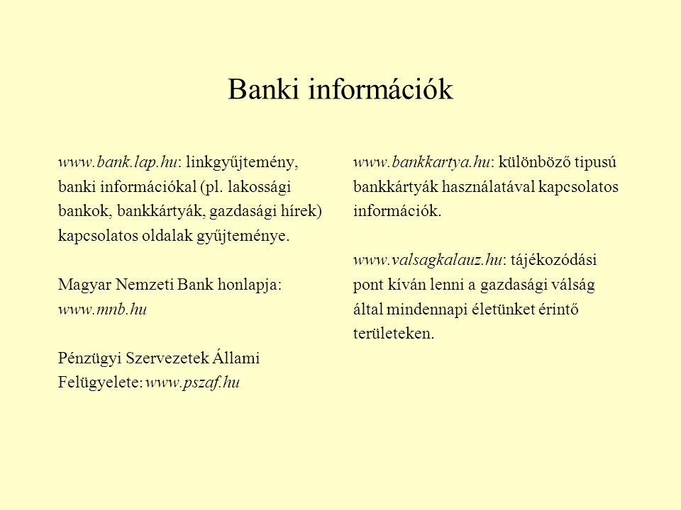 Banki információk www.bank.lap.hu: linkgyűjtemény, banki információkal (pl. lakossági bankok, bankkártyák, gazdasági hírek) kapcsolatos oldalak gyűjte
