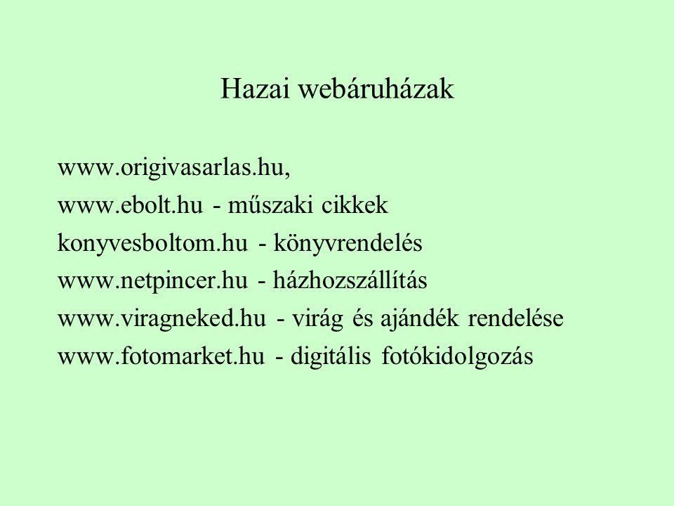 Hazai webáruházak www.origivasarlas.hu, www.ebolt.hu - műszaki cikkek konyvesboltom.hu - könyvrendelés www.netpincer.hu - házhozszállítás www.viragnek