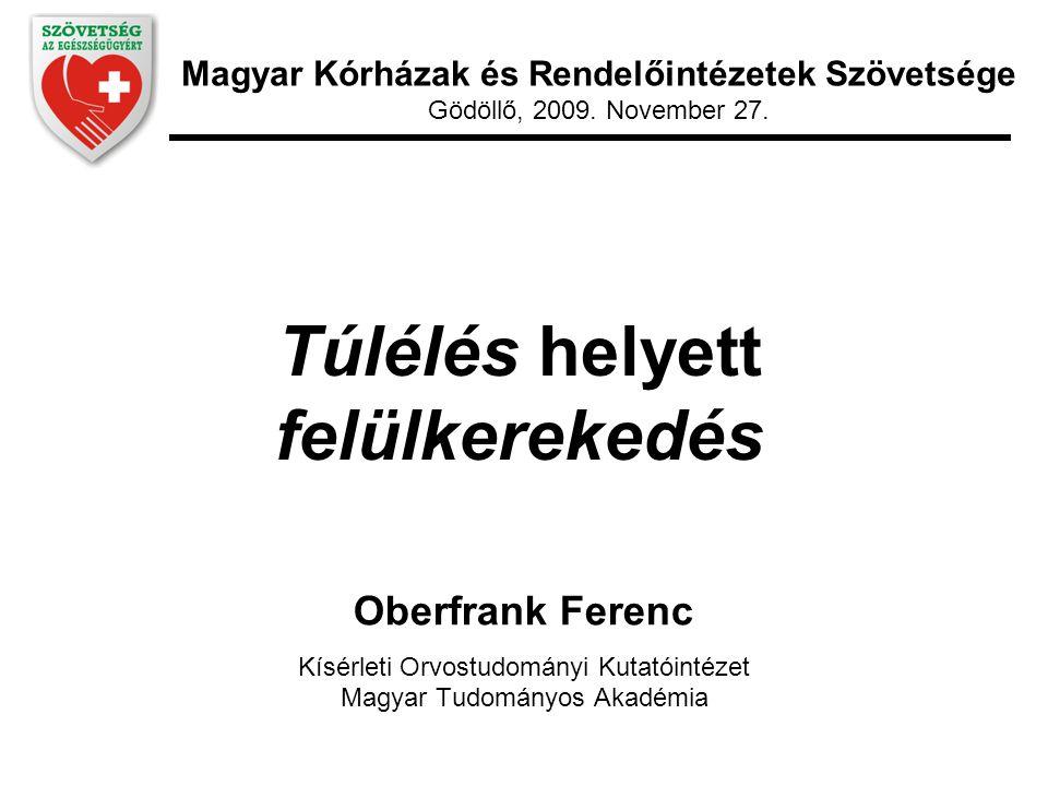 Túlélés helyett felülkerekedés Oberfrank Ferenc Kísérleti Orvostudományi Kutatóintézet Magyar Tudományos Akadémia Magyar Kórházak és Rendelőintézetek