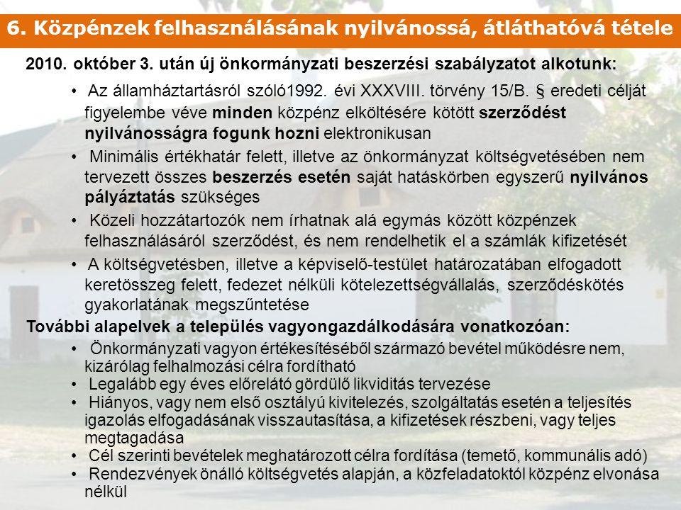 6. Közpénzek felhasználásának nyilvánossá, átláthatóvá tétele 2010. október 3. után új önkormányzati beszerzési szabályzatot alkotunk: • Az államházta