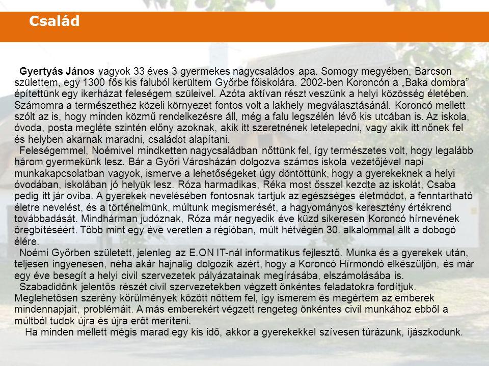 Gyertyás János vagyok 33 éves 3 gyermekes nagycsaládos apa. Somogy megyében, Barcson születtem, egy 1300 fős kis faluból kerültem Győrbe főiskolára. 2
