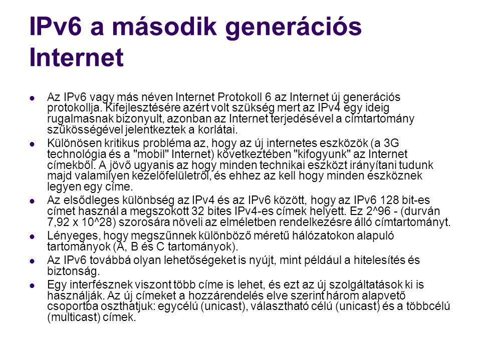 IPv6 a második generációs Internet  Az IPv6 vagy más néven Internet Protokoll 6 az Internet új generációs protokollja.