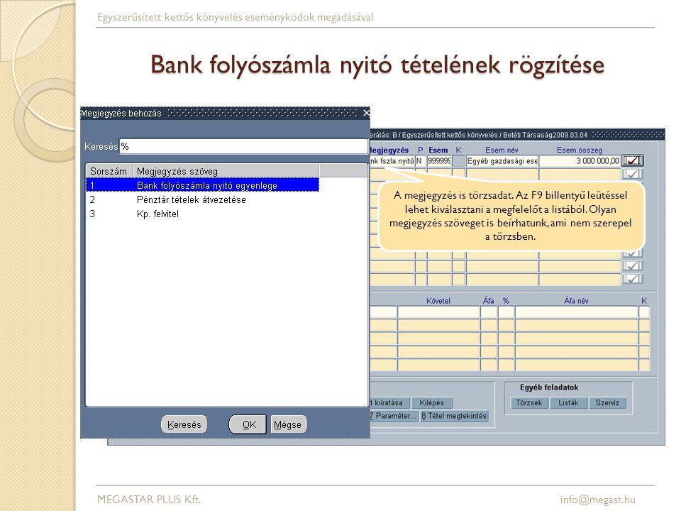Bank folyószámla nyitó tételének rögzítése A megjegyzés is törzsadat. Az F9 billentyű leütéssel lehet kiválasztani a megfelelőt a listából. Olyan megj