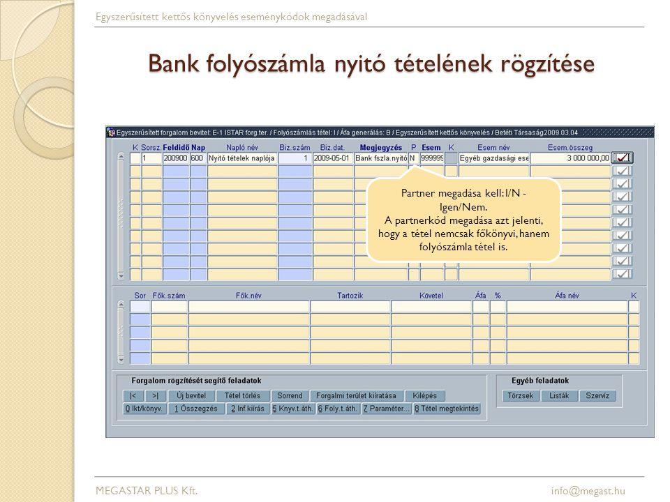 Bank folyószámla nyitó tételének rögzítése Partner megadása kell: I/N - Igen/Nem. A partnerkód megadása azt jelenti, hogy a tétel nemcsak főkönyvi, ha