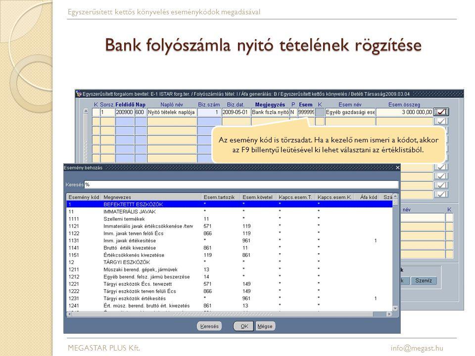 Bank folyószámla nyitó tételének rögzítése Az esemény kód is törzsadat. Ha a kezelő nem ismeri a kódot, akkor az F9 billentyű leütésével ki lehet vála