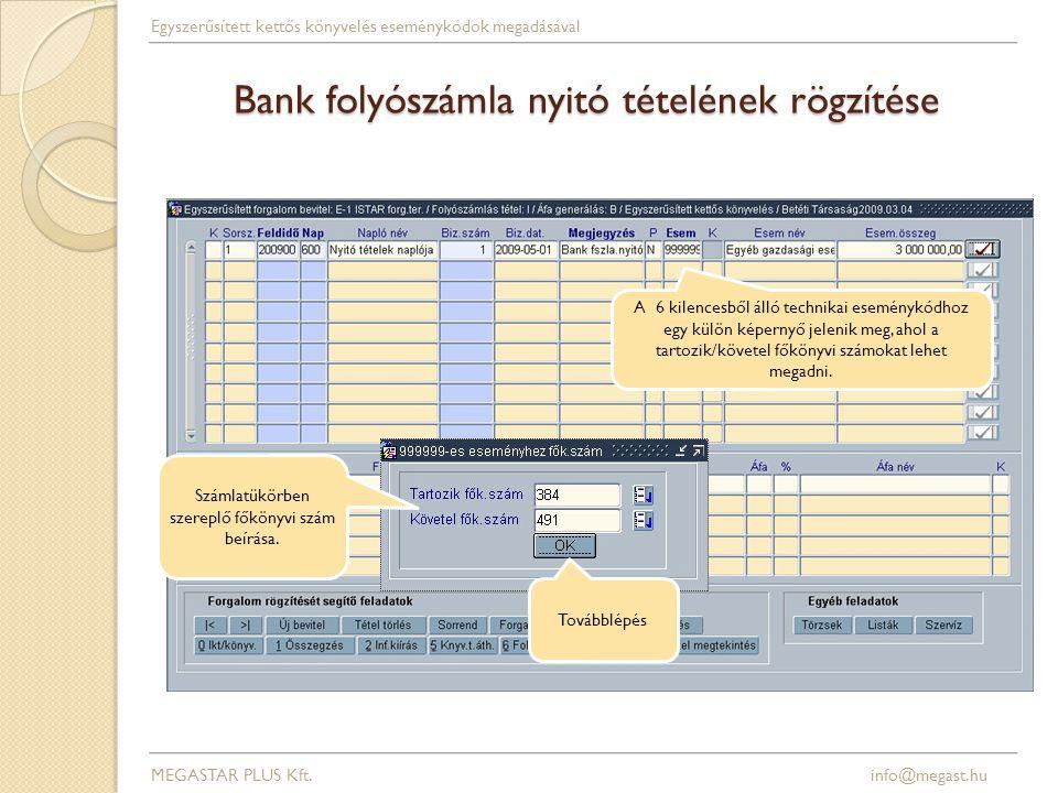 Bank folyószámla nyitó tételének rögzítése Számlatükörben szereplő főkönyvi szám beírása. Továbblépés A 6 kilencesből álló technikai eseménykódhoz egy