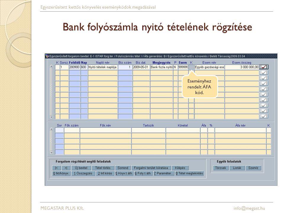 Bank folyószámla nyitó tételének rögzítése Eseményhez rendelt ÁFA kód. MEGASTAR PLUS Kft. info@megast.hu Egyszerűsített kettős könyvelés eseménykódok