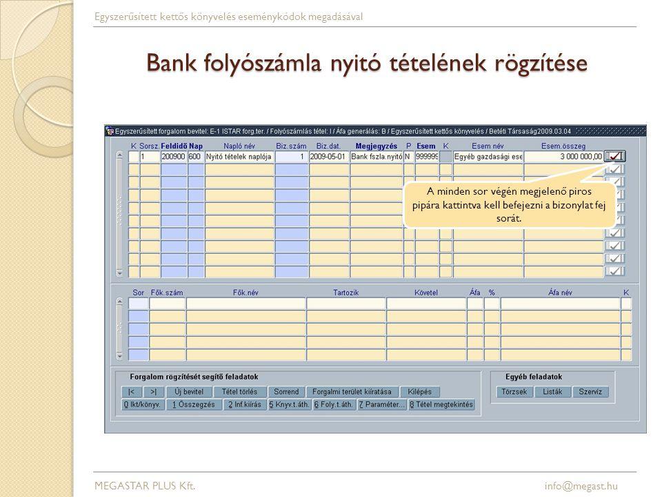 Bank folyószámla nyitó tételének rögzítése A minden sor végén megjelenő piros pipára kattintva kell befejezni a bizonylat fej sorát. MEGASTAR PLUS Kft