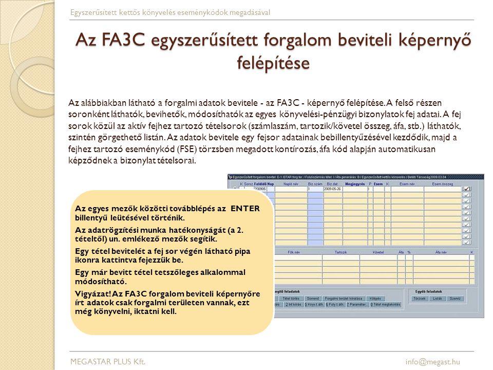 Az FA3C egyszerűsített forgalom beviteli képernyő felépítése MEGASTAR PLUS Kft. info@megast.hu Egyszerűsített kettős könyvelés eseménykódok megadásáva