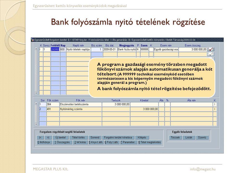 Bank folyószámla nyitó tételének rögzítése A program a gazdasági esemény törzsben megadott főkönyvi számok alapján automatikusan generálja a két tétel